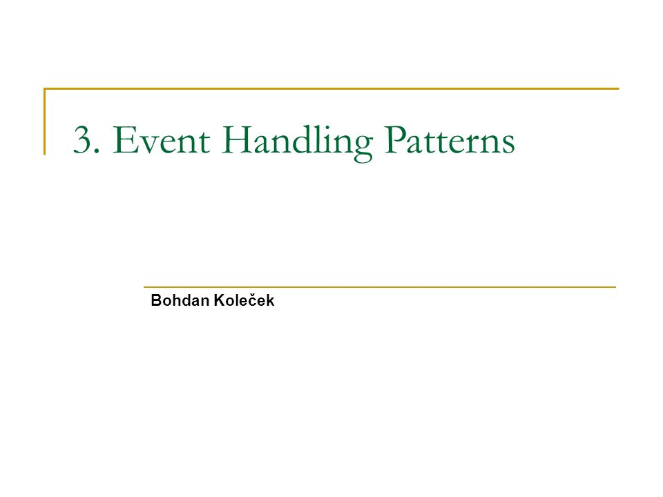 3. Event Handling Patterns Bohdan Koleček