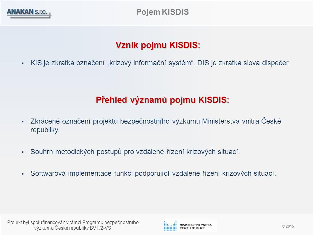 Vznik pojmu KISDIS: © 2015 Projekt byl spolufinancován v rámci Programu bezpečnostního výzkumu České republiky BV II/2-VS Pojem KISDIS  Zkrácené označení projektu bezpečnostního výzkumu Ministerstva vnitra České republiky.