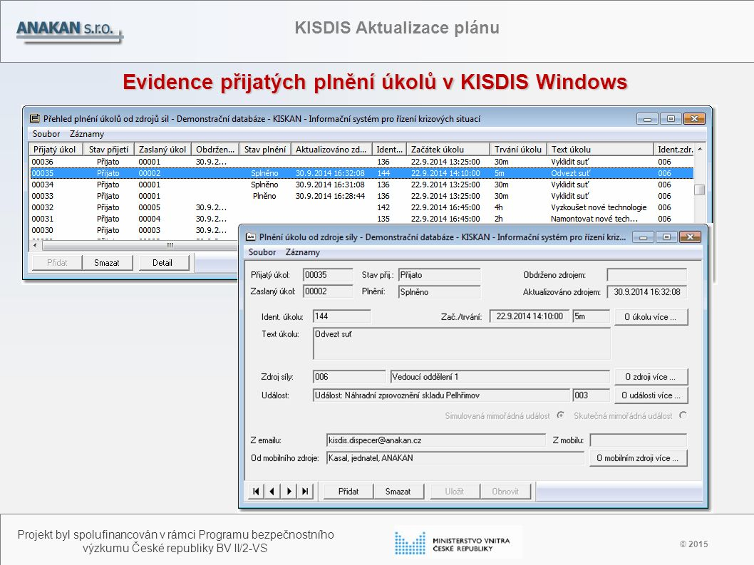 Evidence přijatých plnění úkolů v KISDIS Windows © 2015 Projekt byl spolufinancován v rámci Programu bezpečnostního výzkumu České republiky BV II/2-VS