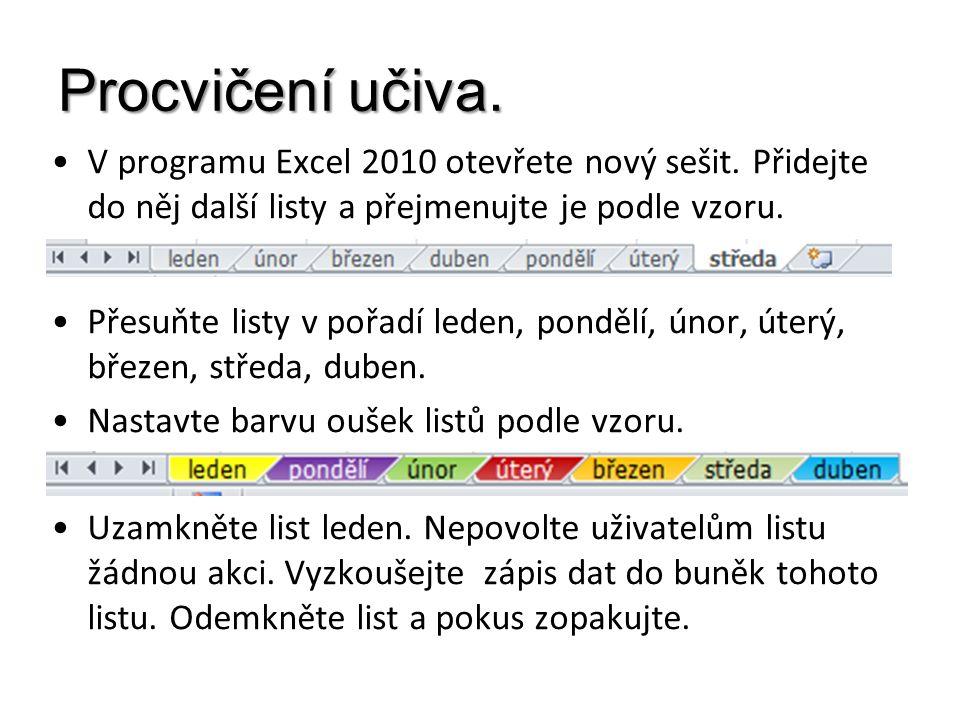 Procvičení učiva. V programu Excel 2010 otevřete nový sešit. Přidejte do něj další listy a přejmenujte je podle vzoru. Přesuňte listy v pořadí leden,