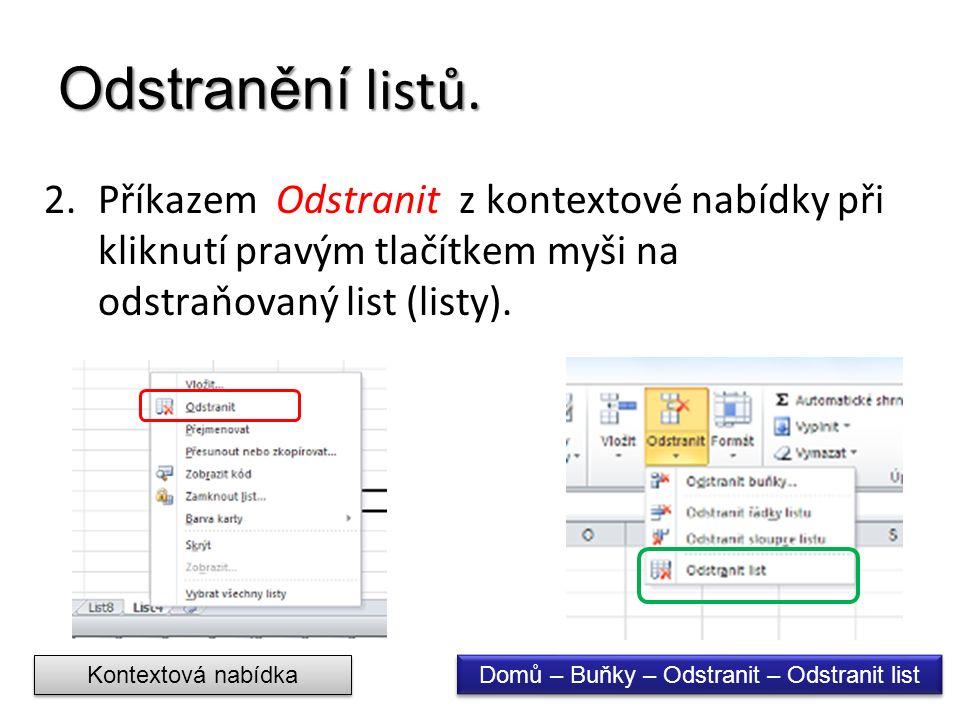 Odstranění listů. 2.Příkazem Odstranit z kontextové nabídky při kliknutí pravým tlačítkem myši na odstraňovaný list (listy). Domů – Buňky – Odstranit