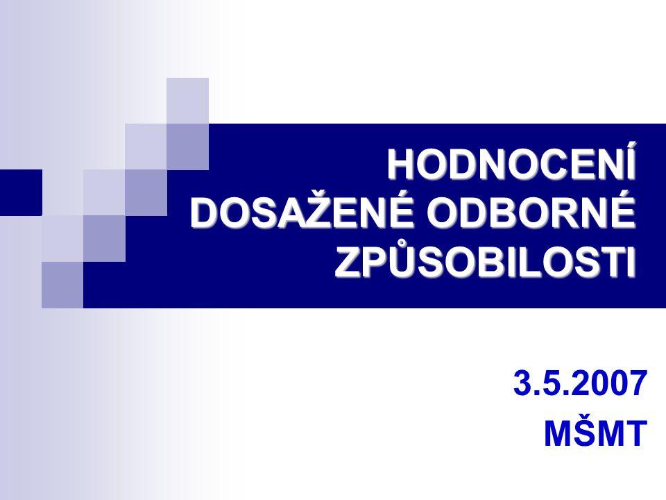 HODNOCENÍ DOSAŽENÉ ODBORNÉ ZPŮSOBILOSTI 3.5.2007 MŠMT