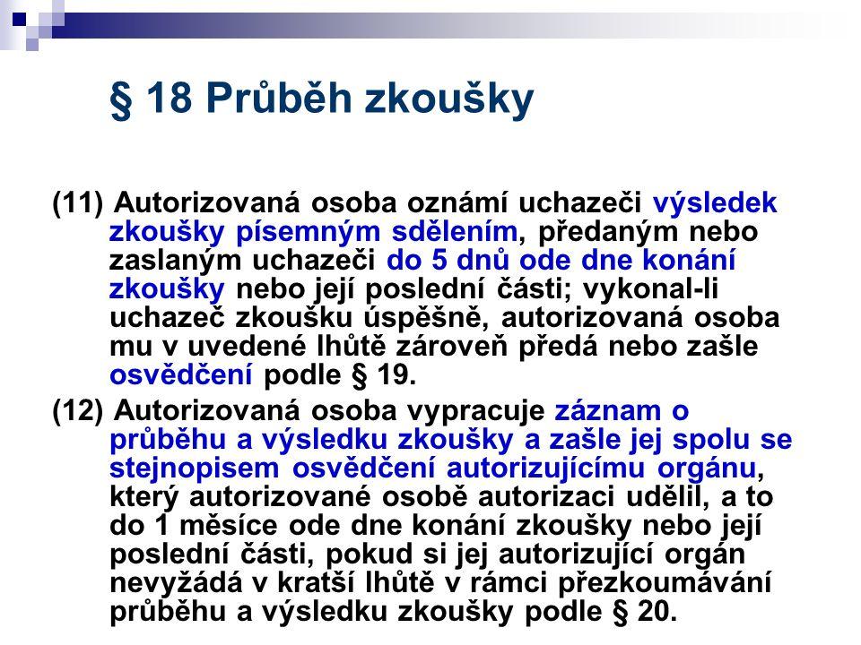 § 18 Průběh zkoušky (11) Autorizovaná osoba oznámí uchazeči výsledek zkoušky písemným sdělením, předaným nebo zaslaným uchazeči do 5 dnů ode dne konán