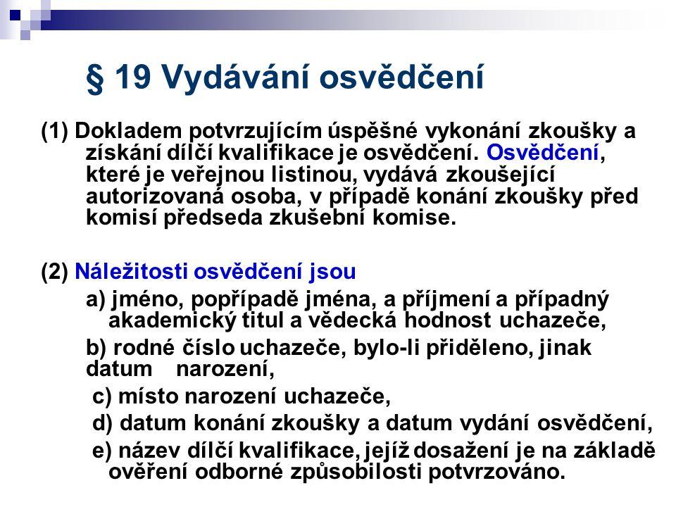 § 19 Vydávání osvědčení (1) Dokladem potvrzujícím úspěšné vykonání zkoušky a získání dílčí kvalifikace je osvědčení. Osvědčení, které je veřejnou list