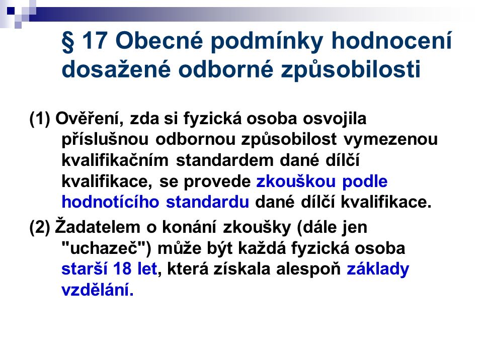 § 17 Obecné podmínky hodnocení dosažené odborné způsobilosti (1) Ověření, zda si fyzická osoba osvojila příslušnou odbornou způsobilost vymezenou kval