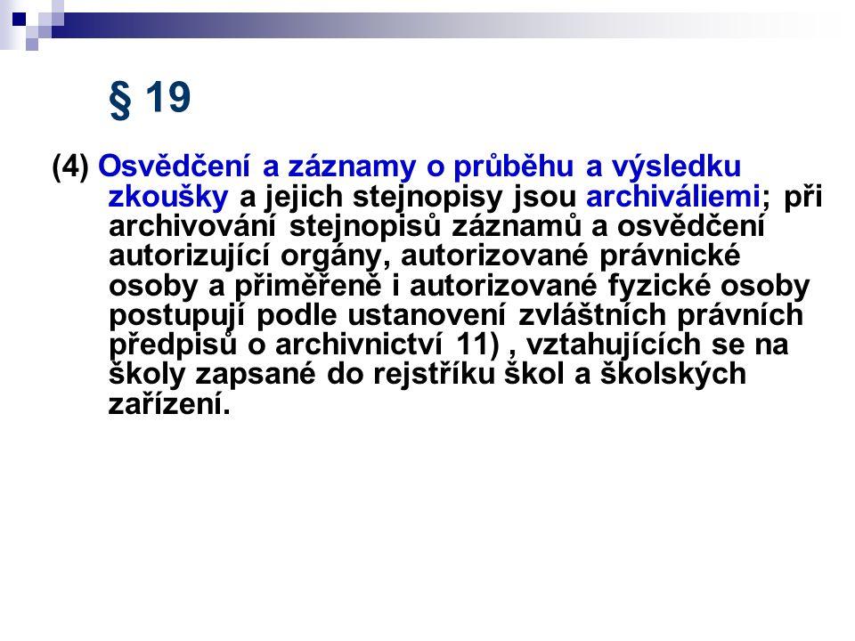 § 19 (4) Osvědčení a záznamy o průběhu a výsledku zkoušky a jejich stejnopisy jsou archiváliemi; při archivování stejnopisů záznamů a osvědčení autori