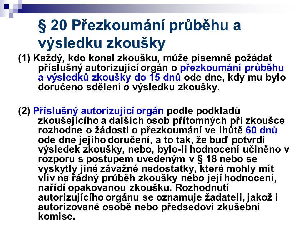 § 20 Přezkoumání průběhu a výsledku zkoušky (1) Každý, kdo konal zkoušku, může písemně požádat příslušný autorizující orgán o přezkoumání průběhu a vý
