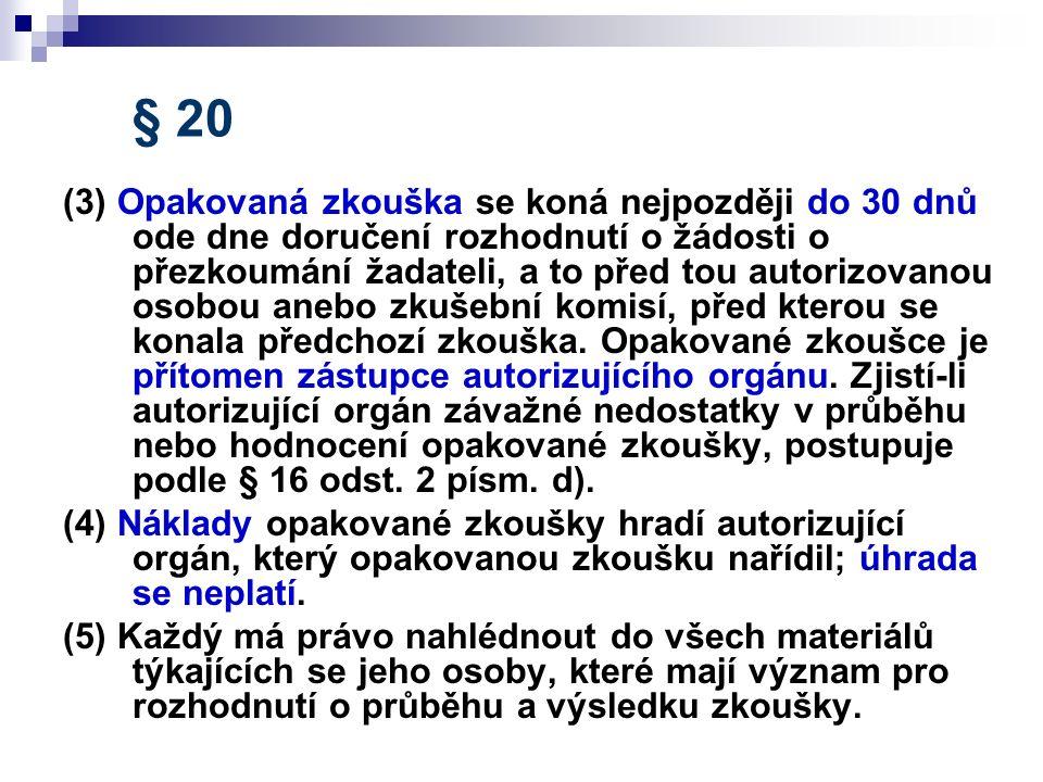 § 20 (3) Opakovaná zkouška se koná nejpozději do 30 dnů ode dne doručení rozhodnutí o žádosti o přezkoumání žadateli, a to před tou autorizovanou osob