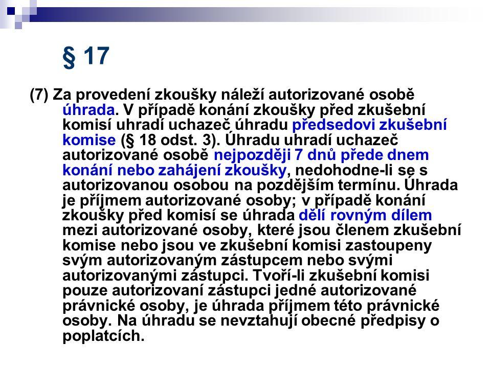 § 17 (7) Za provedení zkoušky náleží autorizované osobě úhrada. V případě konání zkoušky před zkušební komisí uhradí uchazeč úhradu předsedovi zkušebn