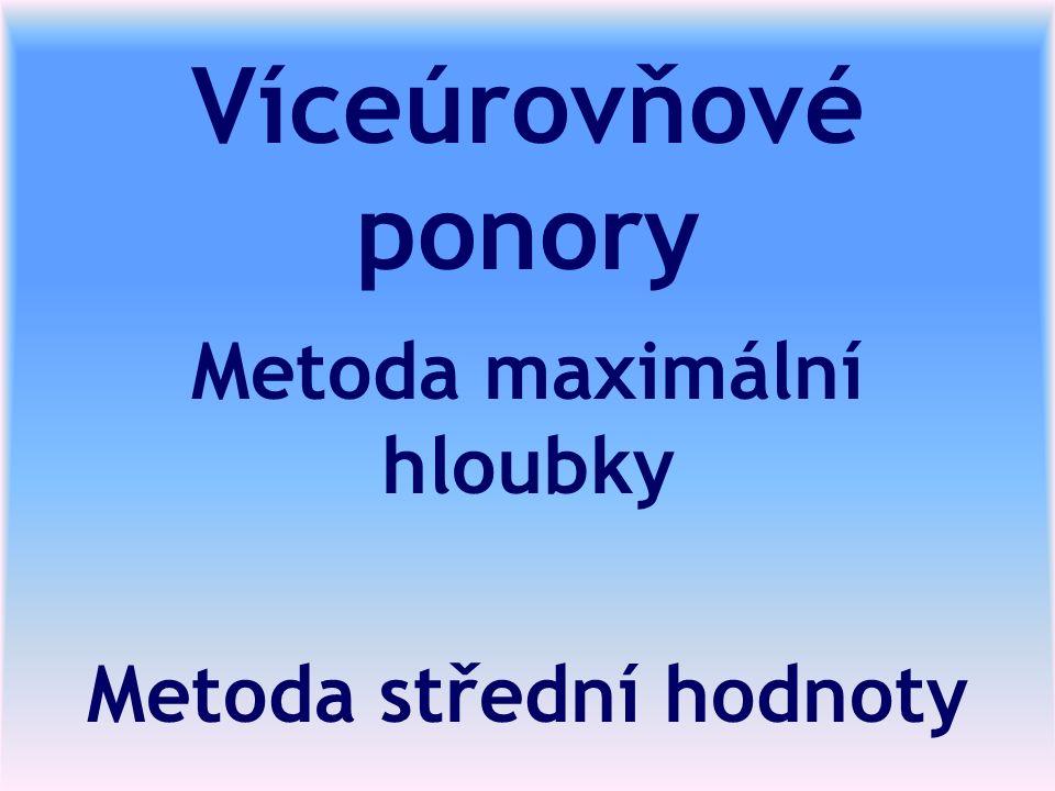 Víceúrovňové ponory Metoda maximální hloubky Metoda střední hodnoty