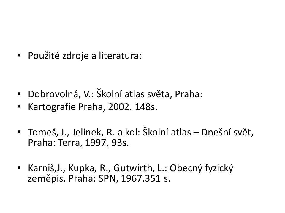 Použité zdroje a literatura: Dobrovolná, V.: Školní atlas světa, Praha: Kartografie Praha, 2002.