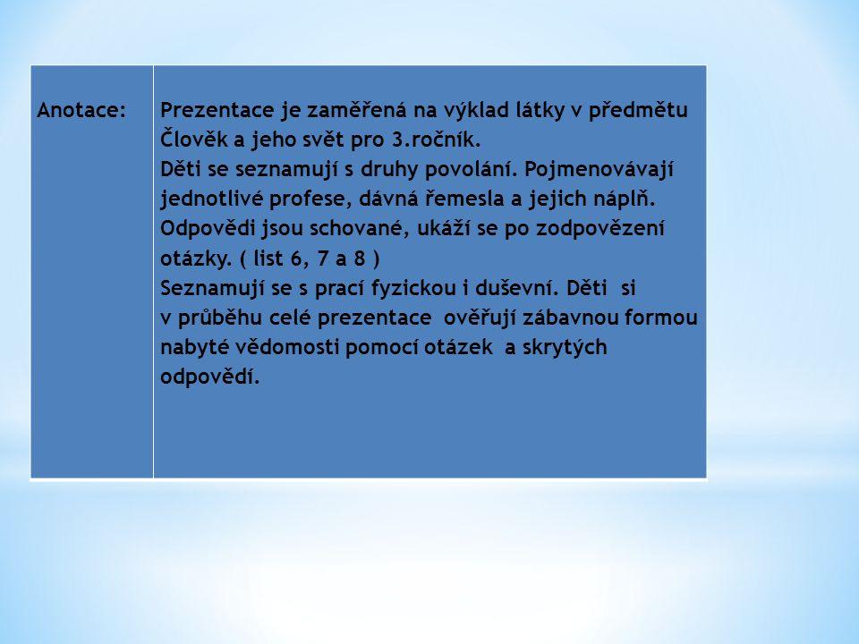 Anotace:Prezentace je zaměřená na výklad látky v předmětu Člověk a jeho svět pro 3.ročník.