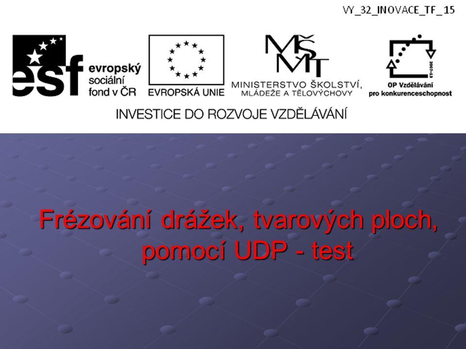 Frézování drážek, tvarových ploch, pomocí UDP - test