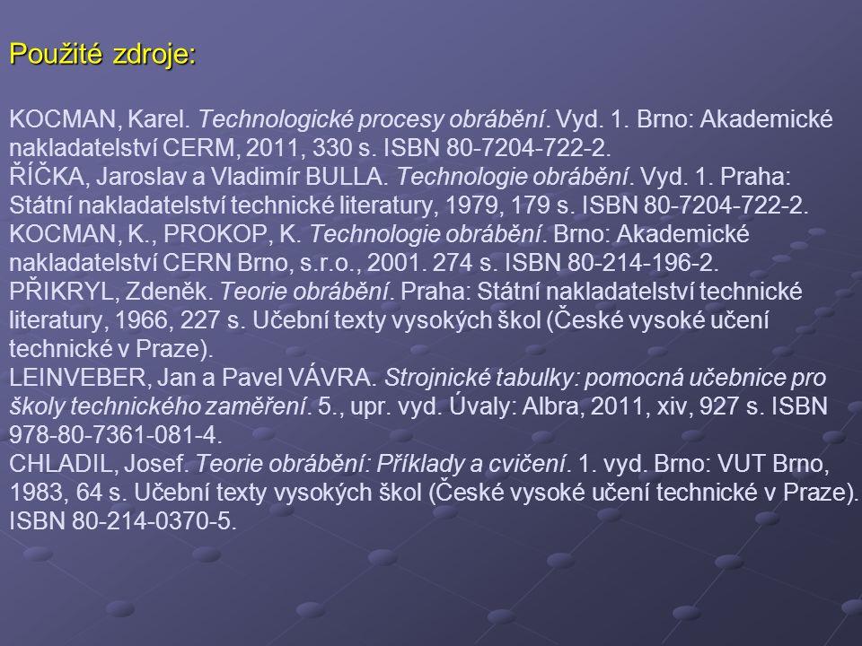 Použité zdroje: Použité zdroje: KOCMAN, Karel. Technologické procesy obrábění.