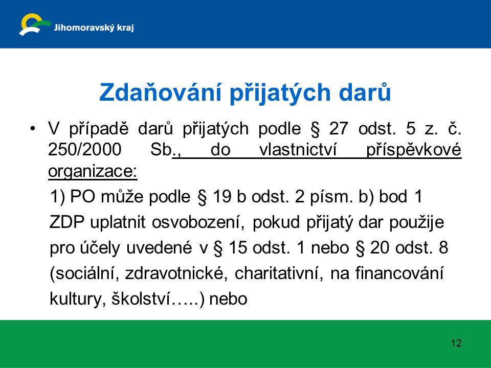 Zdaňování přijatých darů V případě darů přijatých podle § 27 odst. 5 z. č. 250/2000 Sb., do vlastnictví příspěvkové organizace: 1) PO může podle § 19