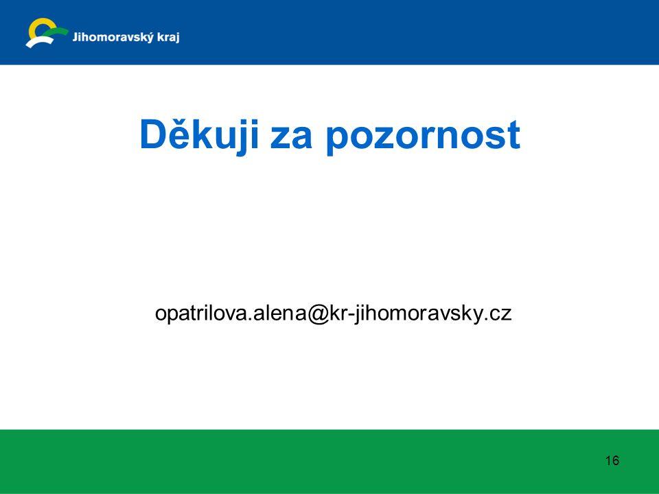 Děkuji za pozornost opatrilova.alena@kr-jihomoravsky.cz 16