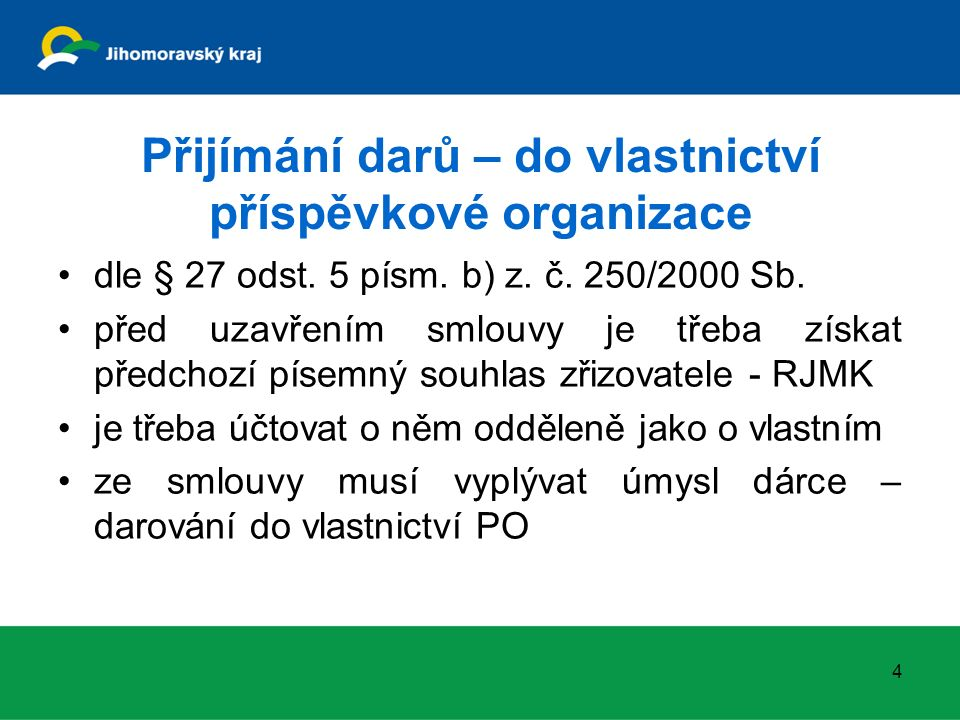 Přijímání darů – do vlastnictví příspěvkové organizace dle § 27 odst. 5 písm. b) z. č. 250/2000 Sb. před uzavřením smlouvy je třeba získat předchozí p