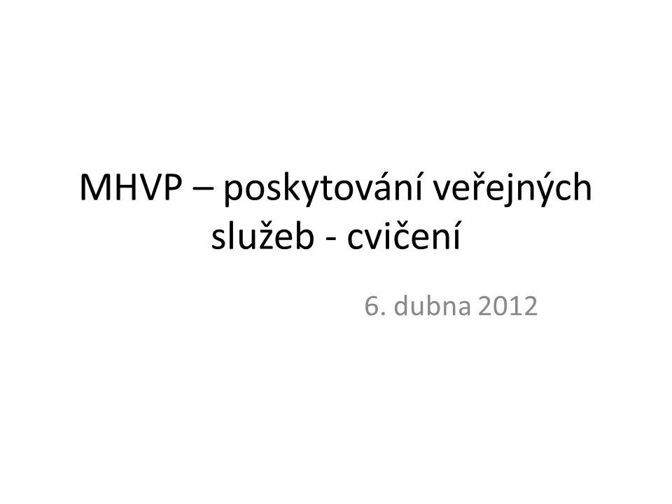MHVP – poskytování veřejných služeb - cvičení 6. dubna 2012