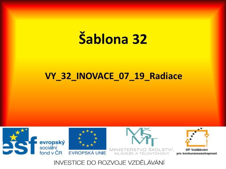 Šablona 32 VY_32_INOVACE_07_19_Radiace