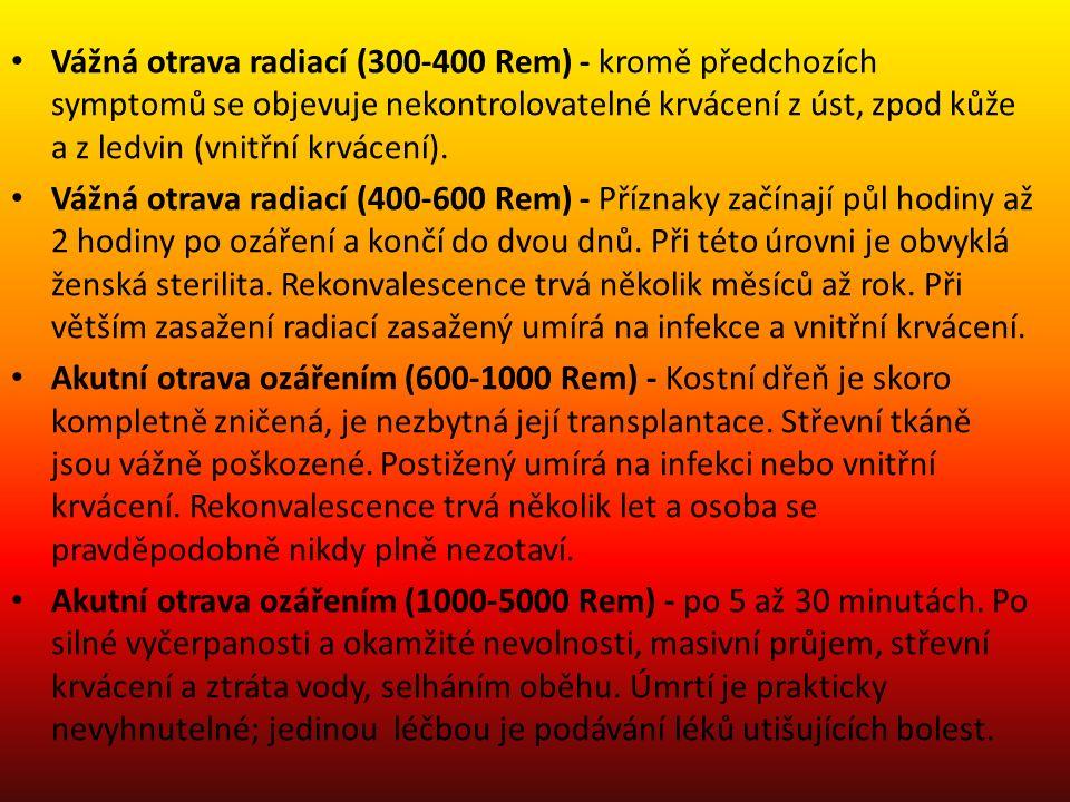 Vážná otrava radiací (300-400 Rem) - kromě předchozích symptomů se objevuje nekontrolovatelné krvácení z úst, zpod kůže a z ledvin (vnitřní krvácení).