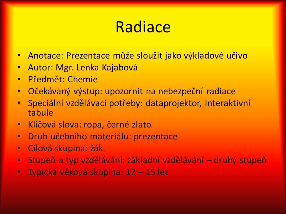 Radiace Anotace: Prezentace může sloužit jako výkladové učivo Autor: Mgr.