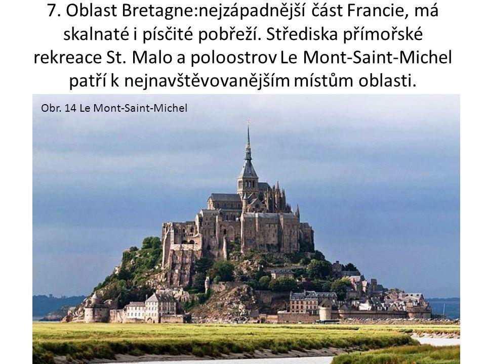 7. Oblast Bretagne:nejzápadnější část Francie, má skalnaté i písčité pobřeží.