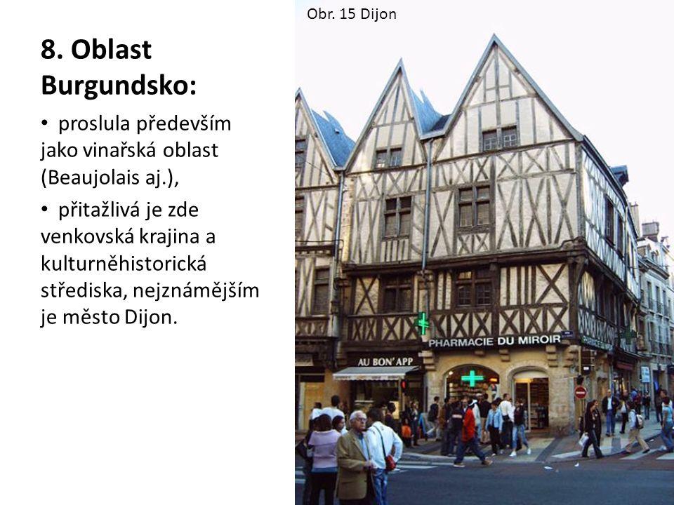 8. Oblast Burgundsko: proslula především jako vinařská oblast (Beaujolais aj.), přitažlivá je zde venkovská krajina a kulturněhistorická střediska, ne
