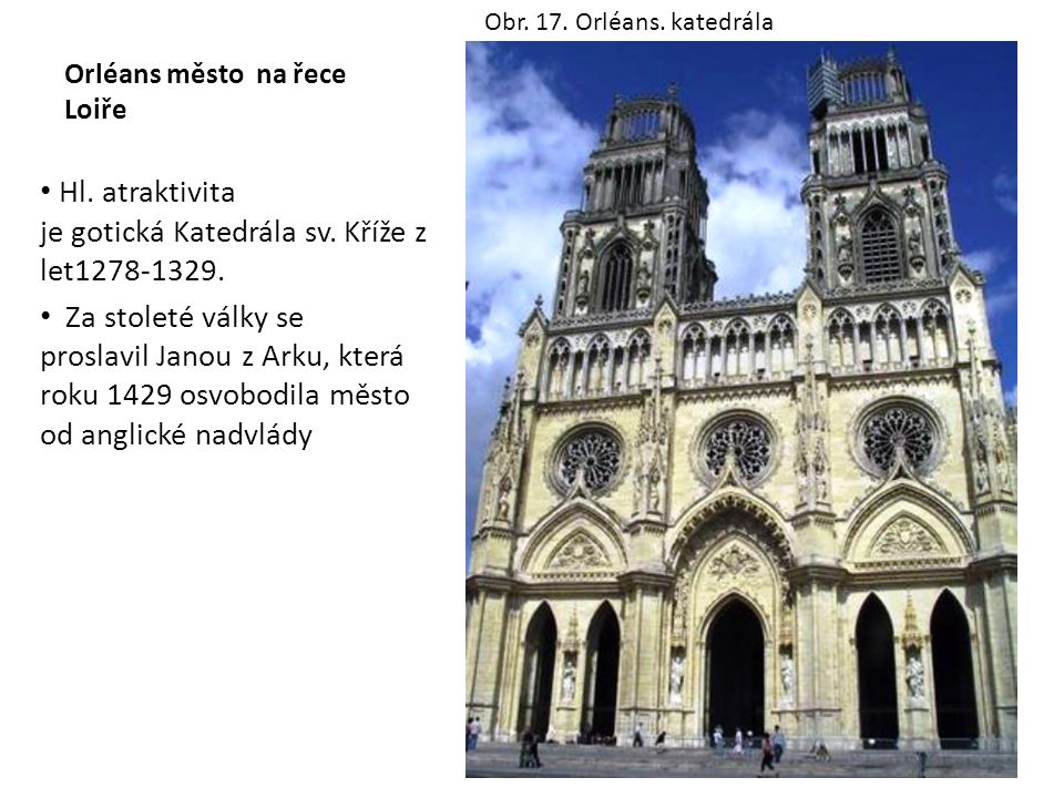 Orléans město na řece Loiře Hl. atraktivita je gotická Katedrála sv.