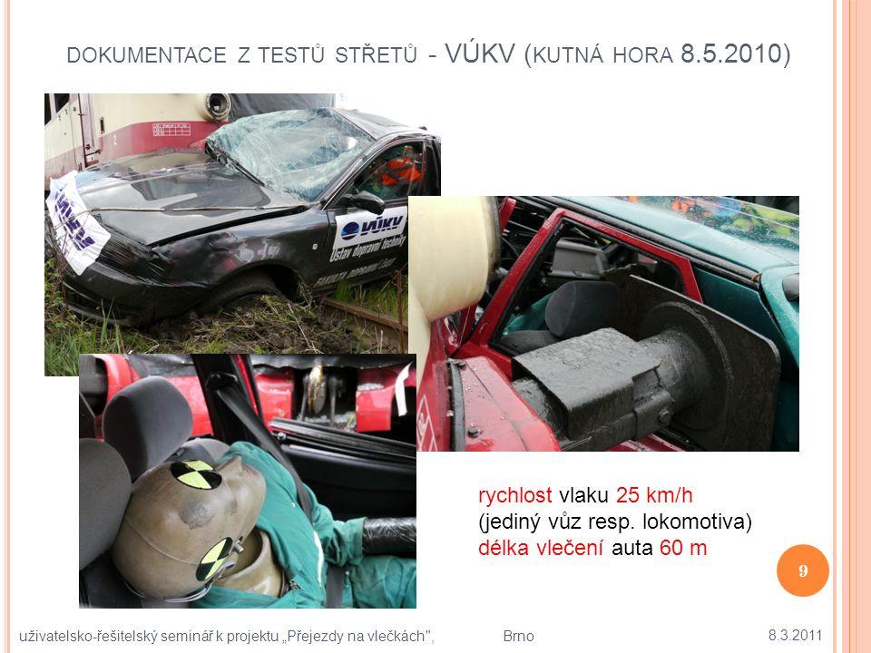 """DOKUMENTACE Z TESTŮ STŘETŮ - VÚKV ( KUTNÁ HORA 8.5.2010) 8.3.2011 9 uživatelsko-řešitelský seminář k projektu """"Přejezdy na vlečkách , Brno rychlost vlaku 25 km/h (jediný vůz resp."""