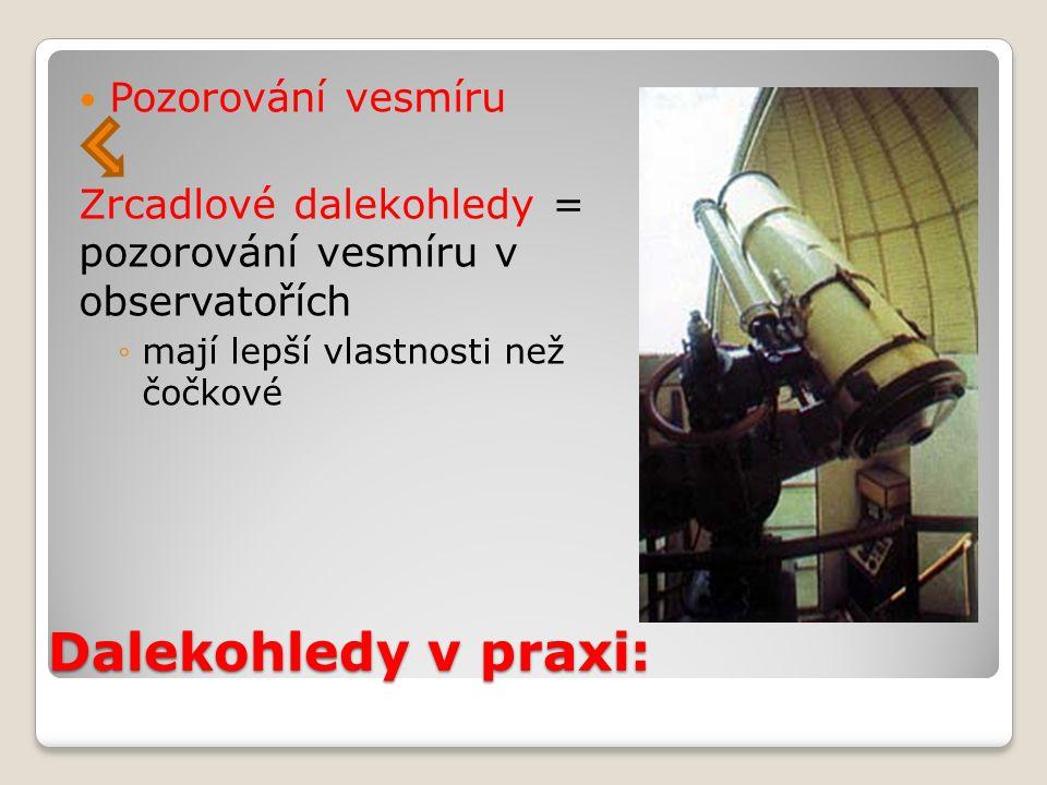 Dalekohledy v praxi: Pozorování vesmíru Zrcadlové dalekohledy = pozorování vesmíru v observatořích ◦mají lepší vlastnosti než čočkové