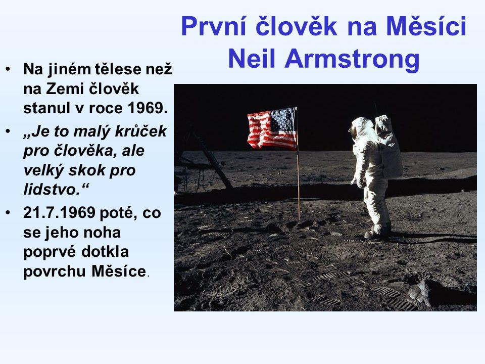 První člověk na Měsíci Neil Armstrong Na jiném tělese než na Zemi člověk stanul v roce 1969.