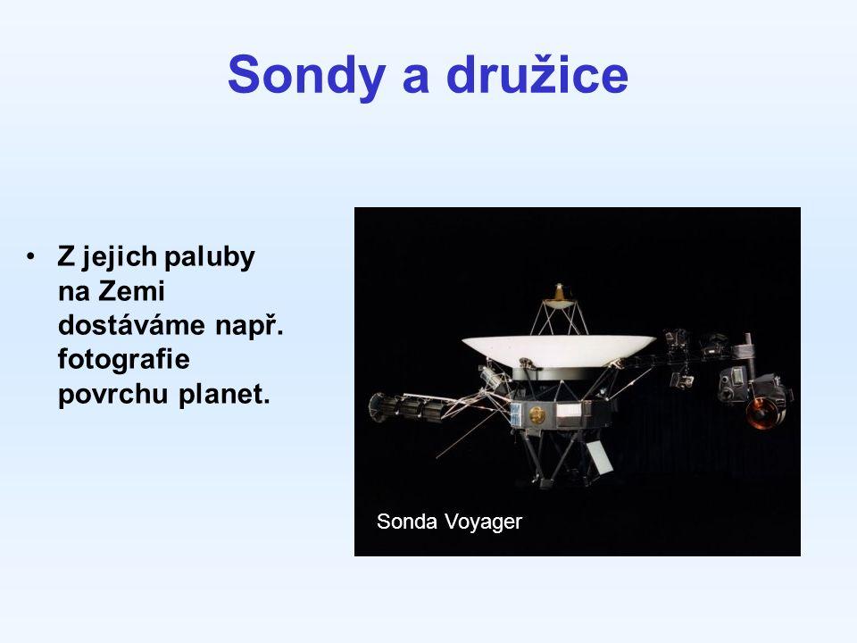 Sondy a družice Z jejich paluby na Zemi dostáváme např. fotografie povrchu planet. Sonda Voyager