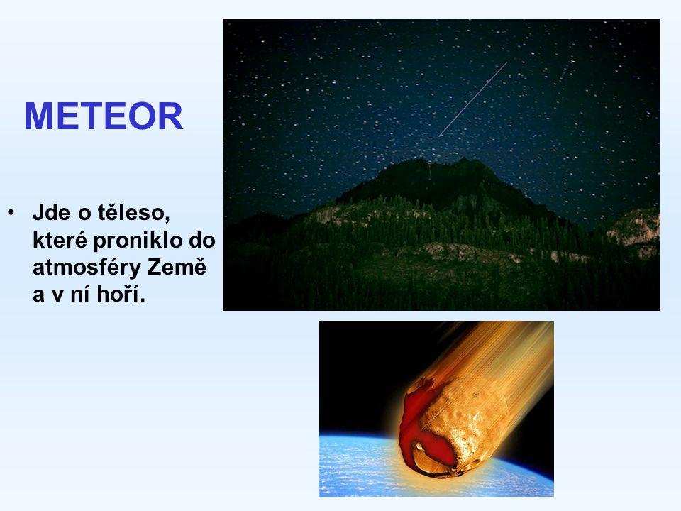 METEOR Jde o těleso, které proniklo do atmosféry Země a v ní hoří.