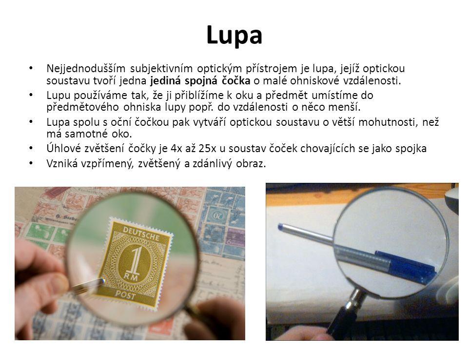 Lupa Nejjednodušším subjektivním optickým přístrojem je lupa, jejíž optickou soustavu tvoří jedna jediná spojná čočka o malé ohniskové vzdálenosti.
