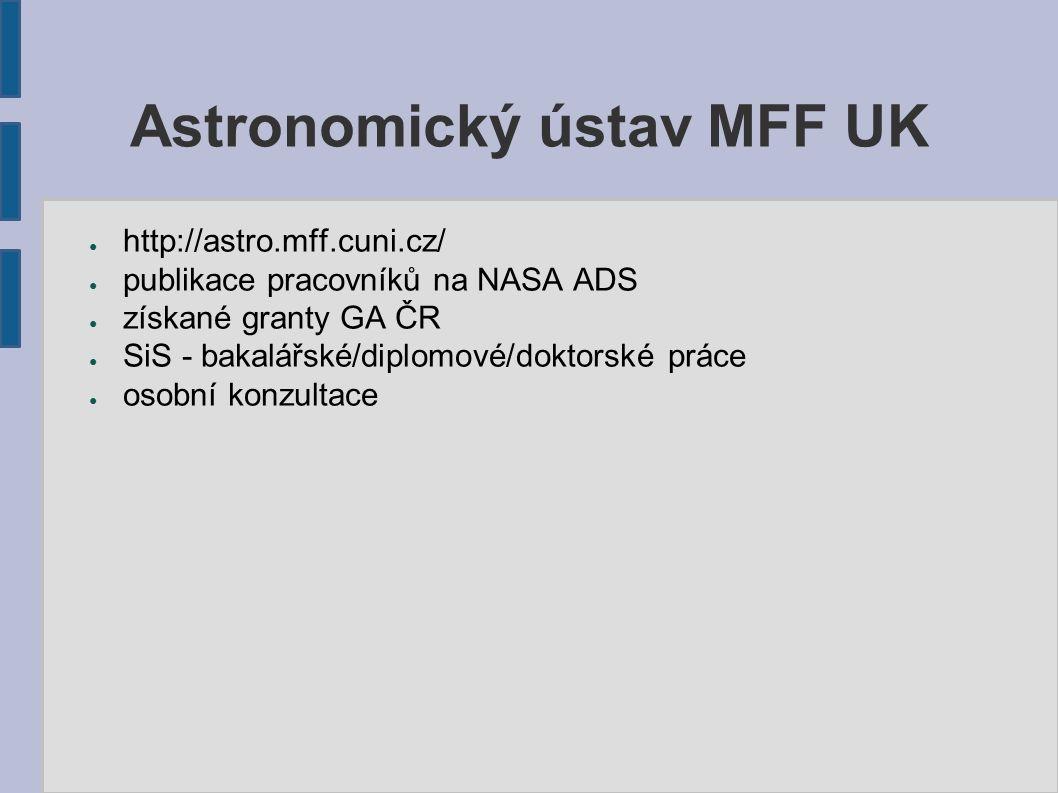 Astronomický ústav MFF UK ● http://astro.mff.cuni.cz/ ● publikace pracovníků na NASA ADS ● získané granty GA ČR ● SiS - bakalářské/diplomové/doktorské práce ● osobní konzultace
