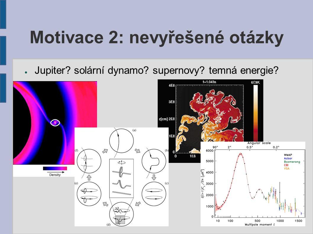 Motivace 2: nevyřešené otázky ● Jupiter solární dynamo supernovy temná energie