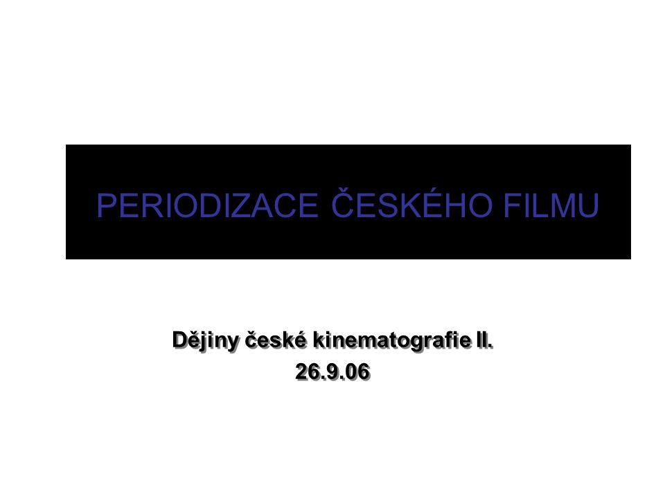 PERIODIZACE ČESKÉHO FILMU Dějiny české kinematografie II.