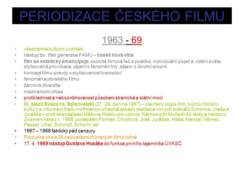 PERIODIZACE ČESKÉHO FILMU 1963 - 69 všestranné kulturní uvolnění nástup tzv.