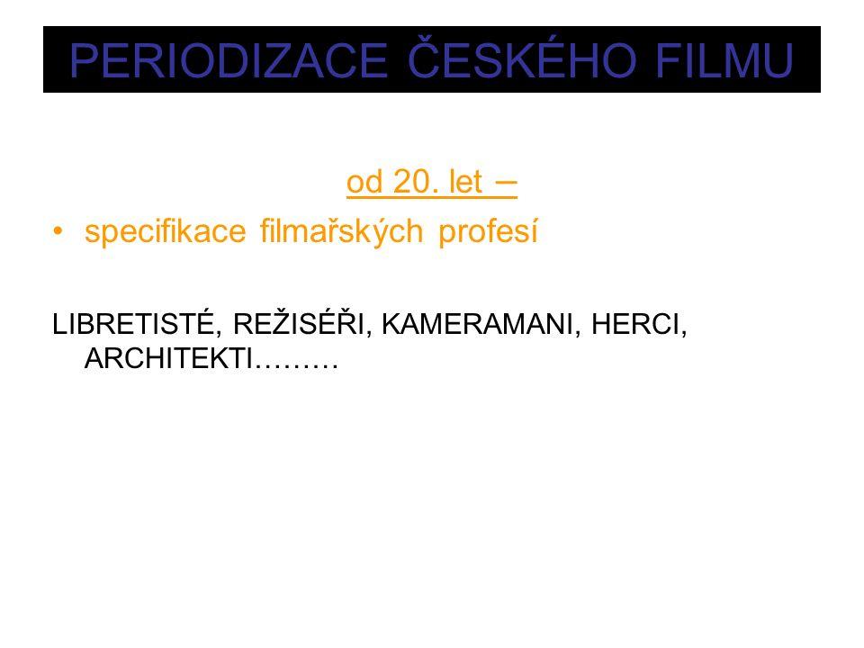 PERIODIZACE ČESKÉHO FILMU od 20.