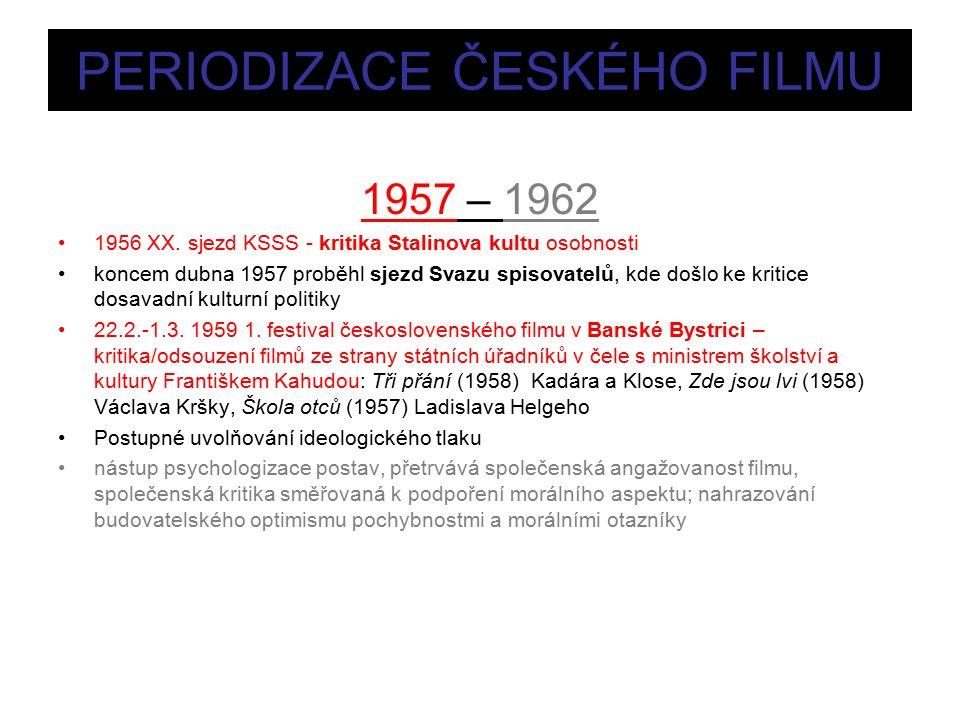 PERIODIZACE ČESKÉHO FILMU 1957 – 1962 1956 XX.