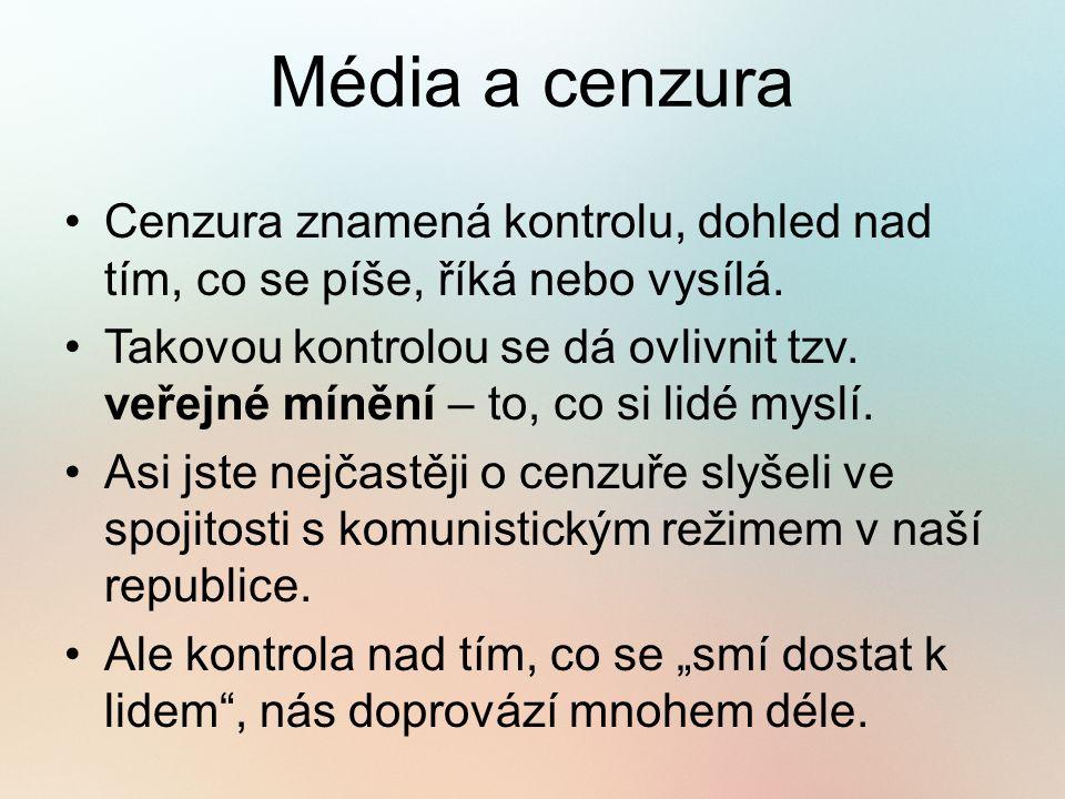 Média a cenzura Cenzura znamená kontrolu, dohled nad tím, co se píše, říká nebo vysílá.