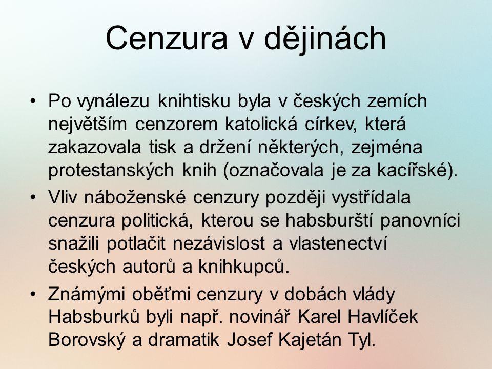Cenzura v dějinách Po vynálezu knihtisku byla v českých zemích největším cenzorem katolická církev, která zakazovala tisk a držení některých, zejména protestanských knih (označovala je za kacířské).