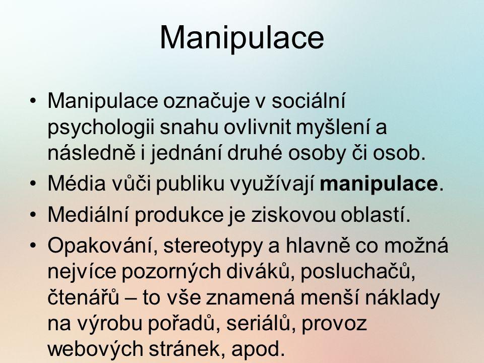 Manipulace Manipulace označuje v sociální psychologii snahu ovlivnit myšlení a následně i jednání druhé osoby či osob.