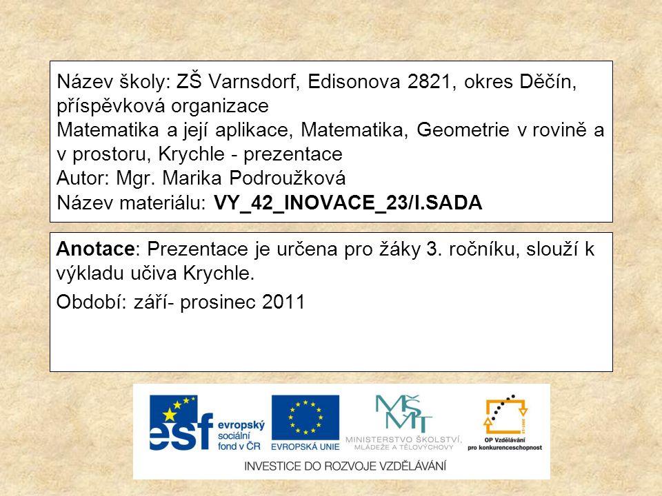 Název školy: ZŠ Varnsdorf, Edisonova 2821, okres Děčín, příspěvková organizace Matematika a její aplikace, Matematika, Geometrie v rovině a v prostoru, Krychle - prezentace Autor: Mgr.