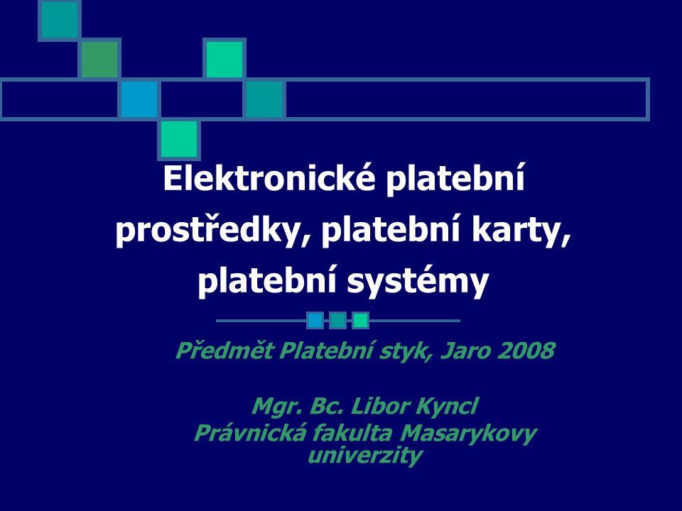 Elektronické platební prostředky, platební karty, platební systémy Předmět Platební styk, Jaro 2008 Mgr.