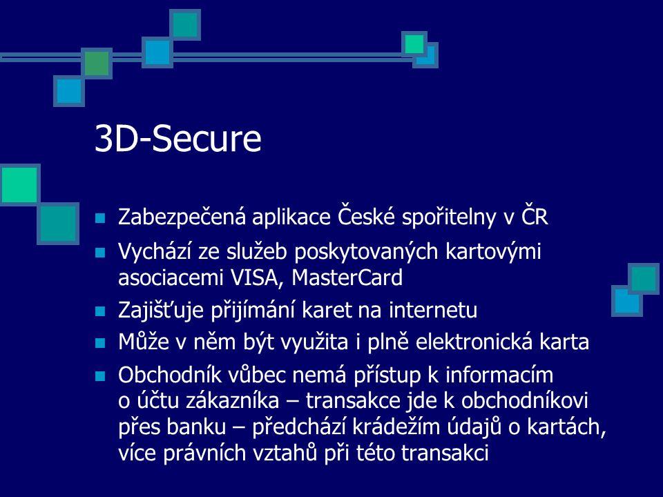 3D-Secure Zabezpečená aplikace České spořitelny v ČR Vychází ze služeb poskytovaných kartovými asociacemi VISA, MasterCard Zajišťuje přijímání karet n