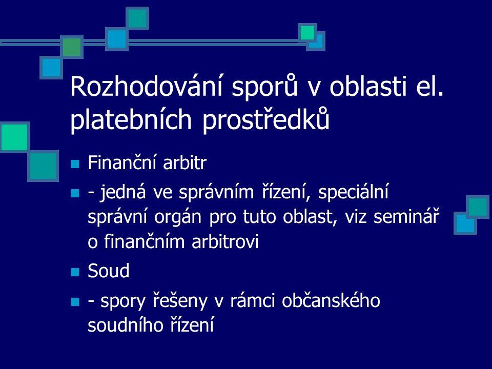 Rozhodování sporů v oblasti el. platebních prostředků Finanční arbitr - jedná ve správním řízení, speciální správní orgán pro tuto oblast, viz seminář
