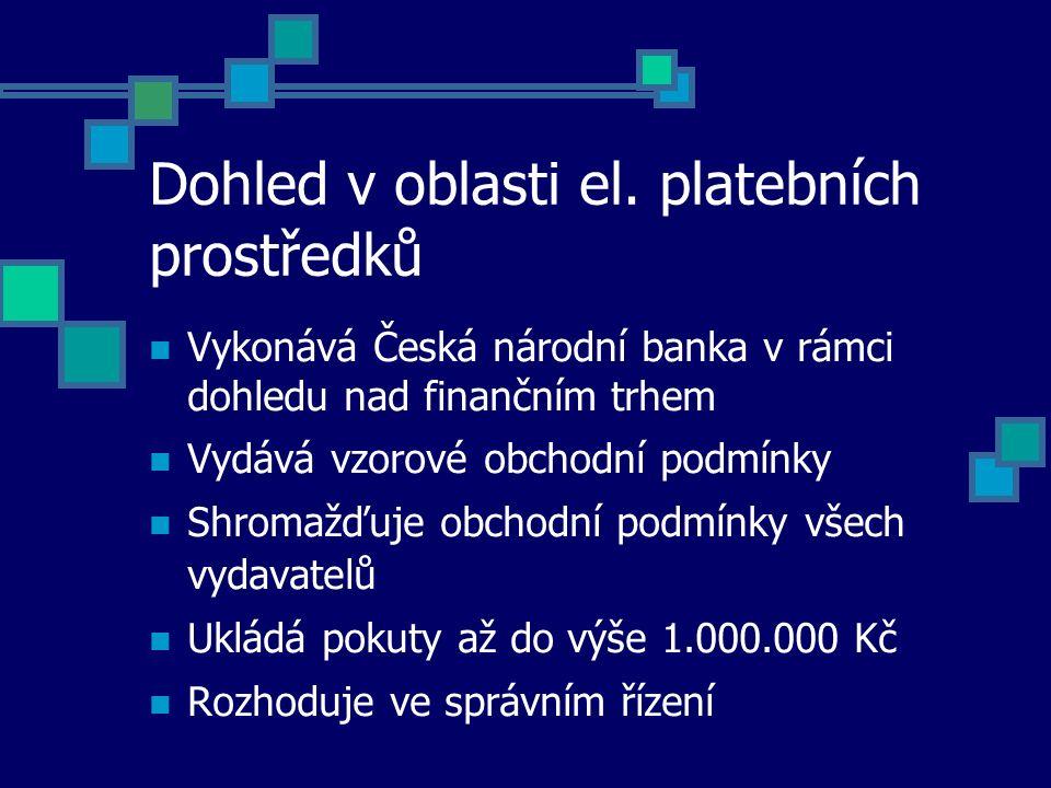 Dohled v oblasti el. platebních prostředků Vykonává Česká národní banka v rámci dohledu nad finančním trhem Vydává vzorové obchodní podmínky Shromažďu