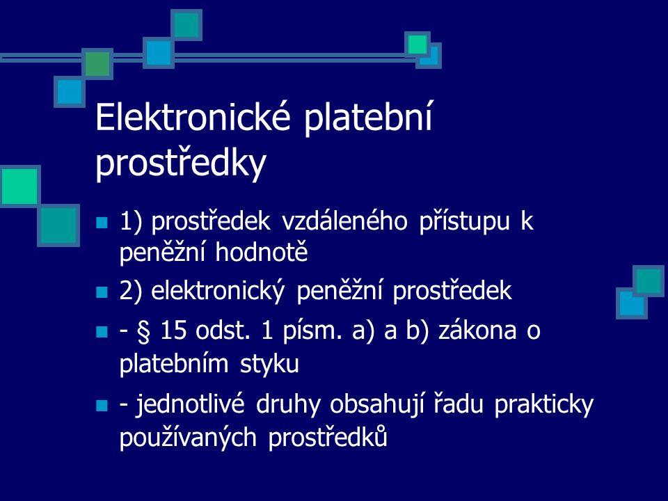 Elektronické platební prostředky 1) prostředek vzdáleného přístupu k peněžní hodnotě 2) elektronický peněžní prostředek - § 15 odst. 1 písm. a) a b) z