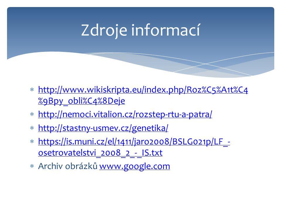  http://www.wikiskripta.eu/index.php/Roz%C5%A1t%C4 %9Bpy_obli%C4%8Deje http://www.wikiskripta.eu/index.php/Roz%C5%A1t%C4 %9Bpy_obli%C4%8Deje  http://nemoci.vitalion.cz/rozstep-rtu-a-patra/ http://nemoci.vitalion.cz/rozstep-rtu-a-patra/  http://stastny-usmev.cz/genetika/ http://stastny-usmev.cz/genetika/  https://is.muni.cz/el/1411/jaro2008/BSLG021p/LF_- osetrovatelstvi_2008_2_-_IS.txt https://is.muni.cz/el/1411/jaro2008/BSLG021p/LF_- osetrovatelstvi_2008_2_-_IS.txt  Archiv obrázků www.google.comwww.google.com Zdroje informací